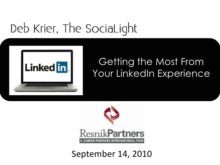 Getting the Most FromYour LinkedIn Experience<br />September 14, 2010<br />