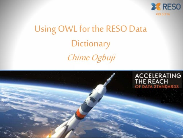 Using OWL for the RESO Data Dictionary ChimeOgbuji #RESO16