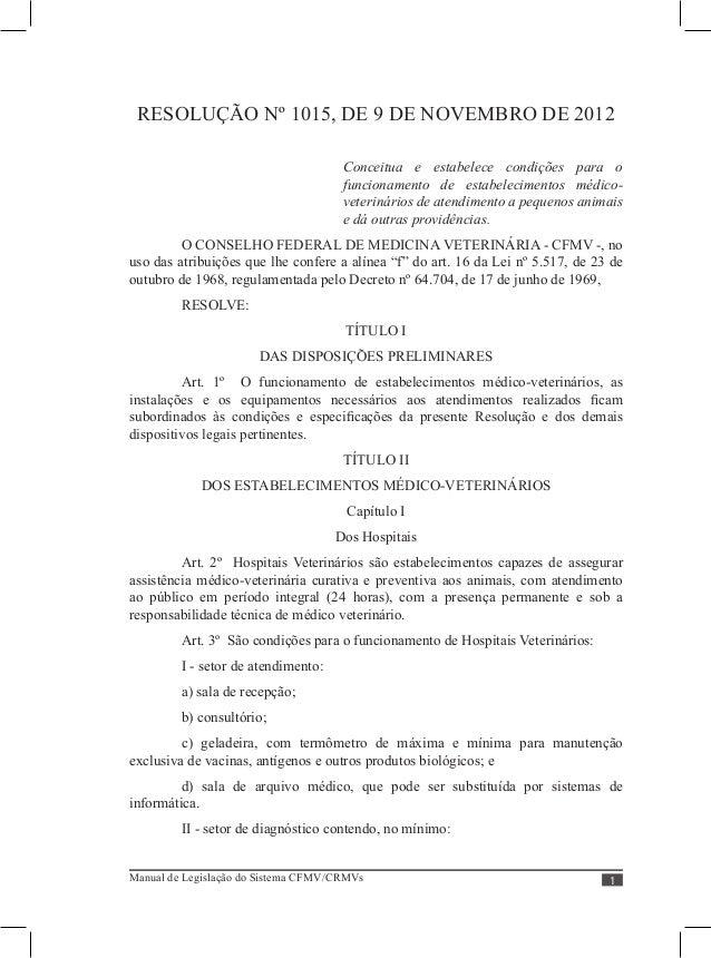Manual de Legislação do Sistema CFMV/CRMVs Módulo II - Ética e Profissões Res. 1015/12 1 RESOLUÇÃO Nº 1015, DE 9 DE NOVEMB...