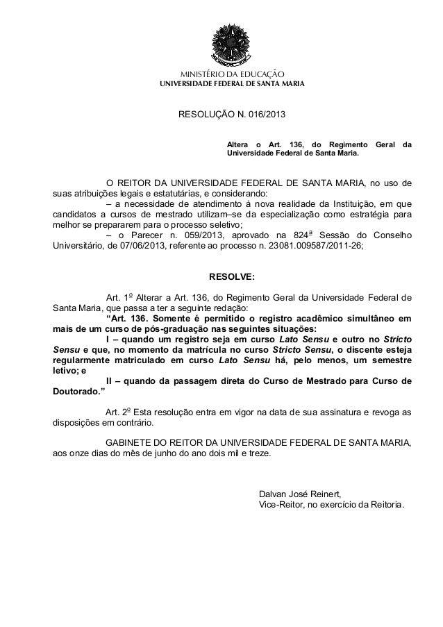 MINISTÉRIO DA EDUCAÇÃO UNIVERSIDADE FEDERAL DE SANTA MARIA RESOLUÇÃO N. 016/2013 Altera o Art. 136, do Regimento Geral da ...