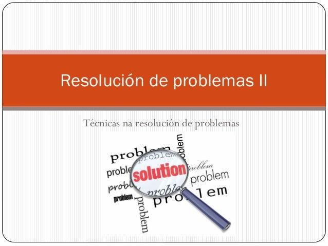Resolución de problemas II Técnicas na resolución de problemas