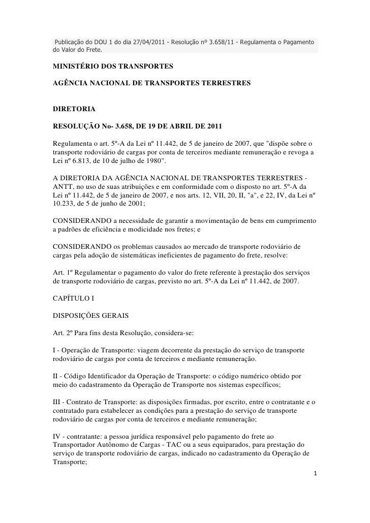 Publicação do DOU 1 do dia 27/04/2011 - Resolução nº 3.658/11 - Regulamenta o Pagamentodo Valor do Frete.MINISTÉRIO DOS TR...