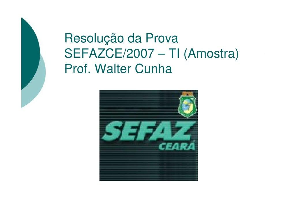 Resolução da Prova SEFAZCE/2007 – TI (Amostra) Prof. Walter Cunha