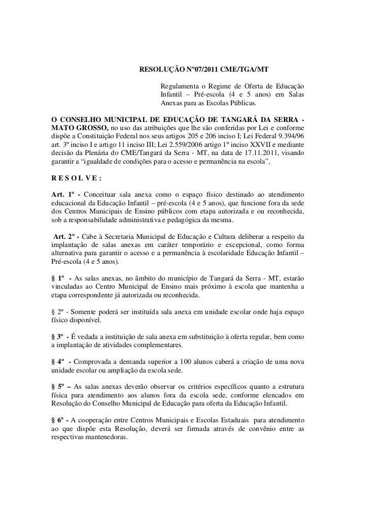 RESOLUÇÃO Nº07/2011 CME/TGA/MT                                      Regulamenta o Regime de Oferta de Educação            ...