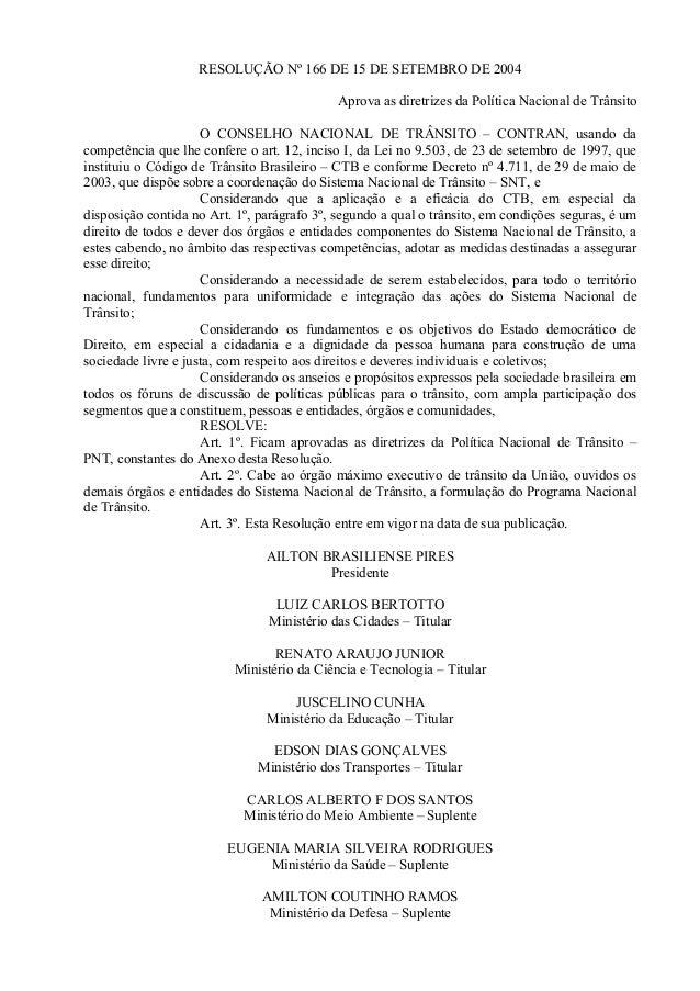 RESOLUÇÃO Nº 166 DE 15 DE SETEMBRO DE 2004 Aprova as diretrizes da Política Nacional de Trânsito O CONSELHO NACIONAL DE TR...