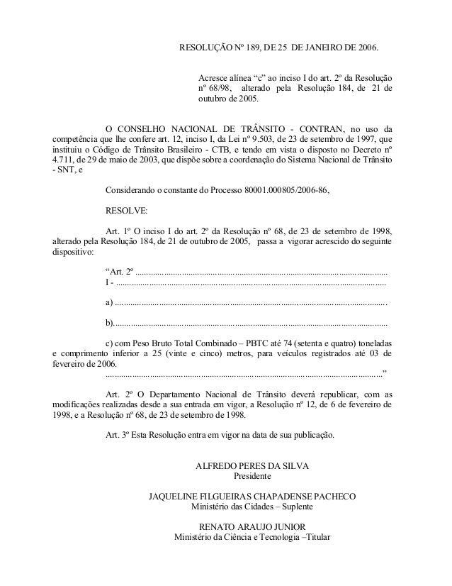 """RESOLUÇÃO Nº 189, DE 25 DE JANEIRO DE 2006. Acresce alínea """"c"""" ao inciso I do art. 2º da Resolução nº 68/98, alterado pela..."""
