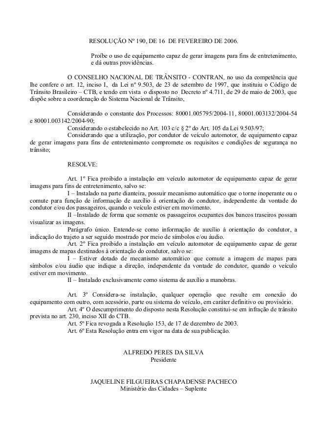 RESOLUÇÃO Nº 190, DE 16 DE FEVEREIRO DE 2006. Proíbe o uso de equipamento capaz de gerar imagens para fins de entretenimen...