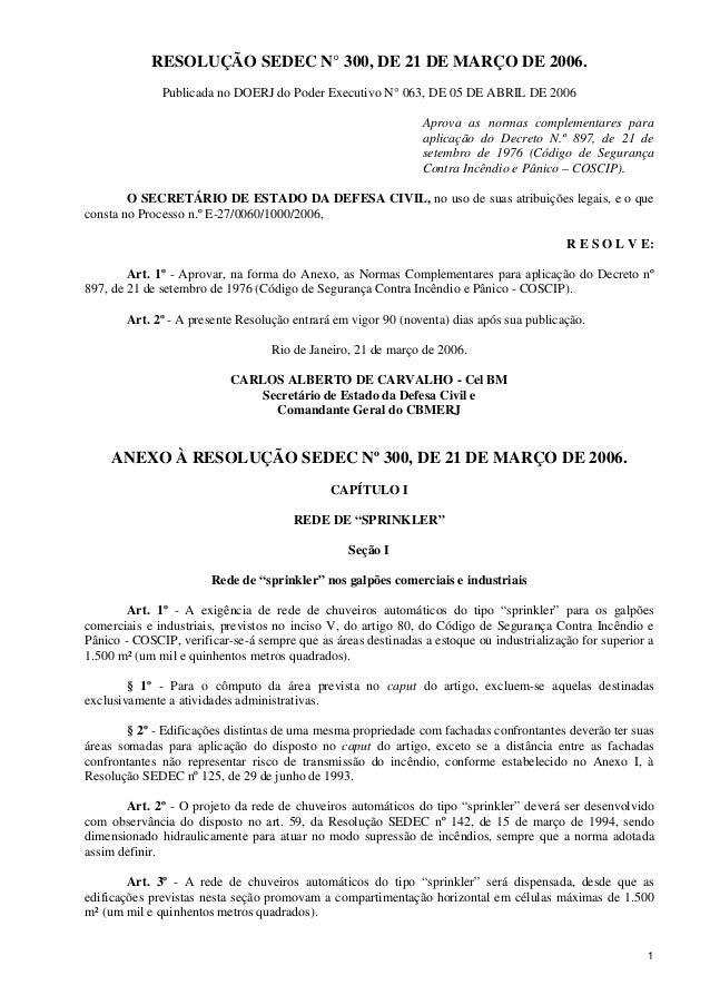 1 RESOLUÇÃO SEDEC N° 300, DE 21 DE MARÇO DE 2006. Publicada no DOERJ do Poder Executivo N° 063, DE 05 DE ABRIL DE 2006 Apr...