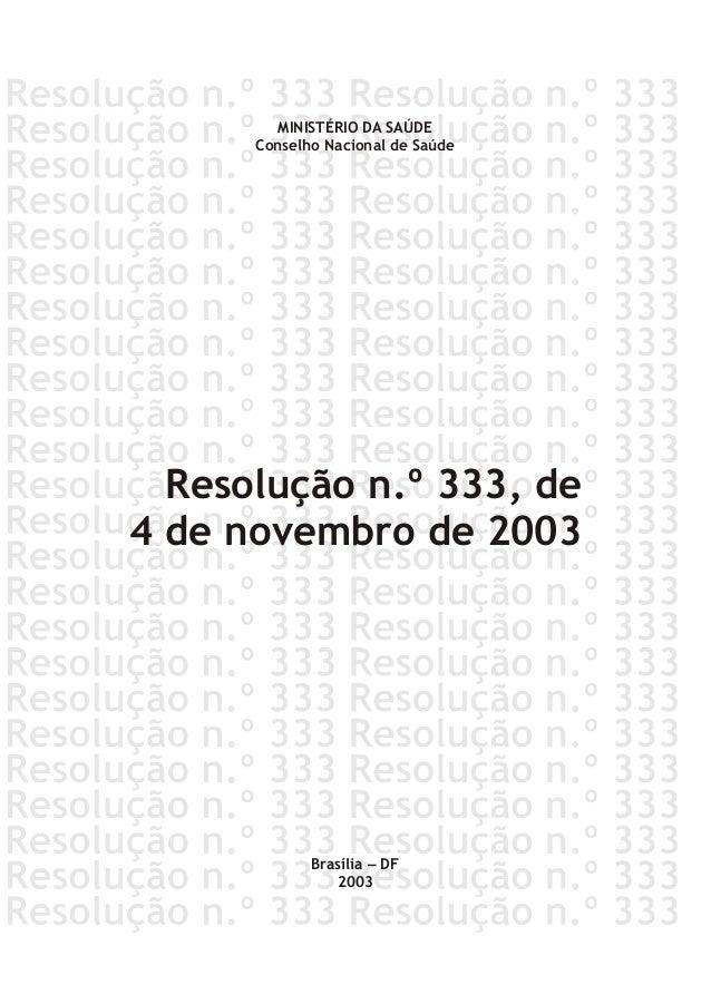 Resolução n.º 333, de 4 de novembro de 2003 MINISTÉRIO DA SAÚDE Conselho Nacional de Saúde Brasília – DF 2003