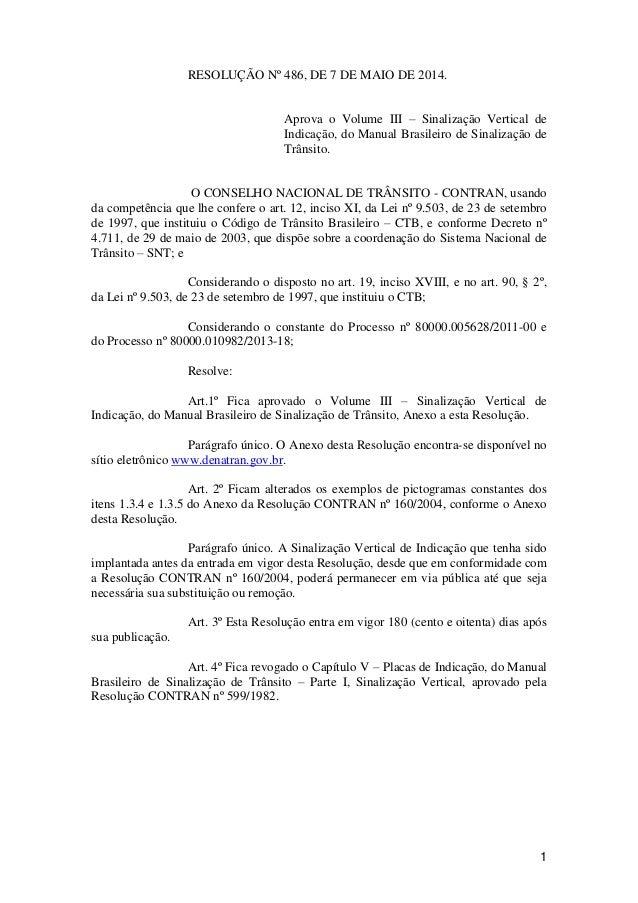 1 RESOLUÇÃO Nº 486, DE 7 DE MAIO DE 2014. Aprova o Volume III – Sinalização Vertical de Indicação, do Manual Brasileiro de...