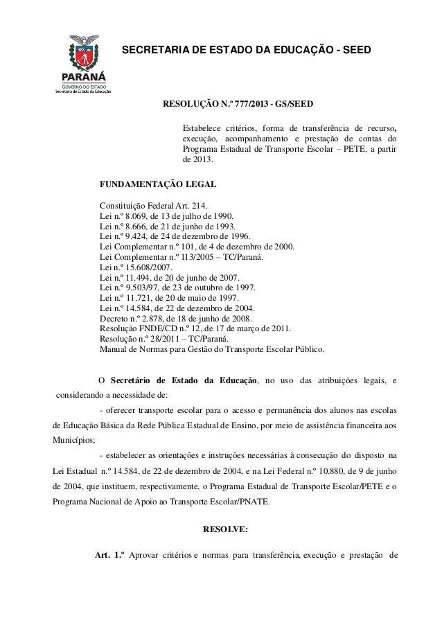 SECRETARIA DE ESTADO DA EDUCAÇÃO - SEED RESOLUÇÃO N.º 777/2013 - GS/SEED Estabelece critérios, forma de transferência de r...