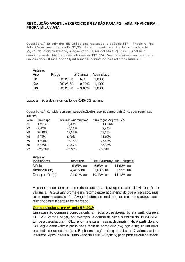 RESOLUÇÃO APOSTILAEXERCÍCIOS REVISÃO PARA P2 – ADM. FINANCEIRA – PROFA. MILAVIANA Questão 01) No primeiro dia útil do ano ...
