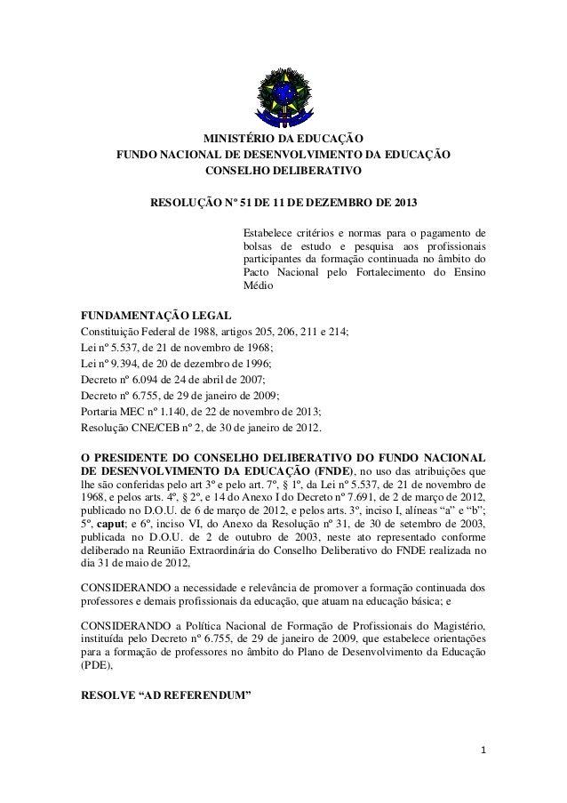 1 MINISTÉRIO DA EDUCAÇÃO FUNDO NACIONAL DE DESENVOLVIMENTO DA EDUCAÇÃO CONSELHO DELIBERATIVO RESOLUÇÃO Nº 51 DE 11 DE DEZE...