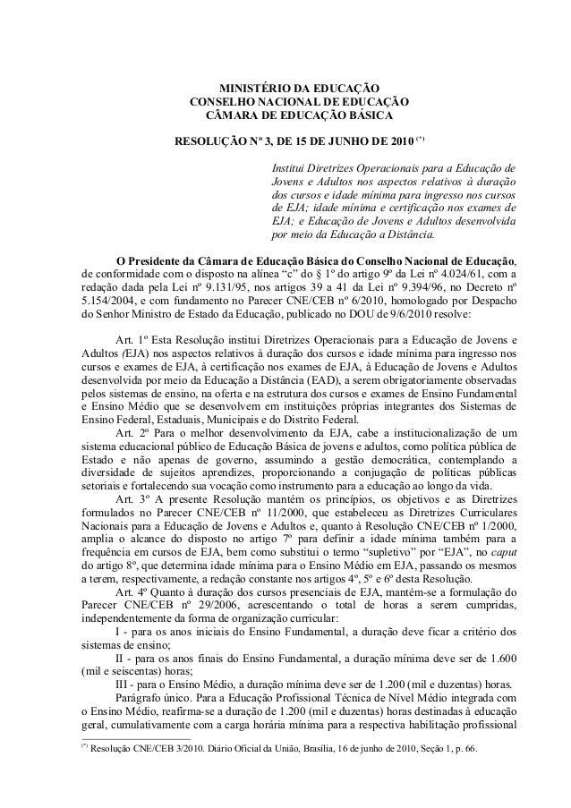MINISTÉRIO DA EDUCAÇÃO CONSELHO NACIONAL DE EDUCAÇÃO CÂMARA DE EDUCAÇÃO BÁSICA RESOLUÇÃO Nº 3, DE 15 DE JUNHO DE 2010 (*) ...