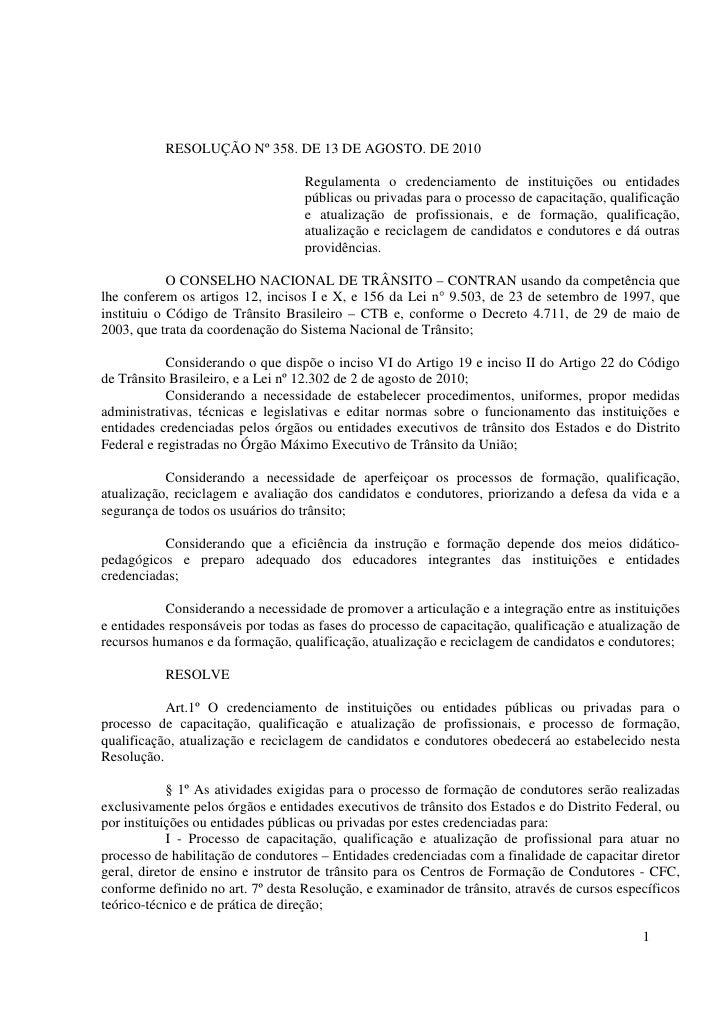 RESOLUÇÃO Nº 358. DE 13 DE AGOSTO. DE 2010                                     Regulamenta o credenciamento de instituiçõe...
