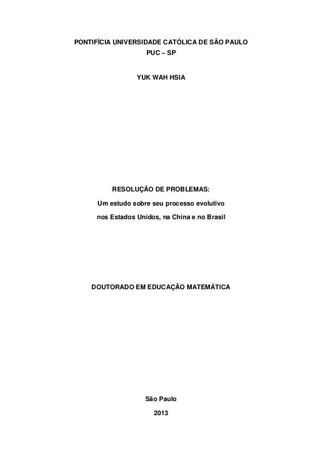 PONTIFÍCIA UNIVERSIDADE CATÓLICA DE SÃO PAULO PUC – SP YUK WAH HSIA RESOLUÇÃO DE PROBLEMAS: Um estudo sobre seu processo e...