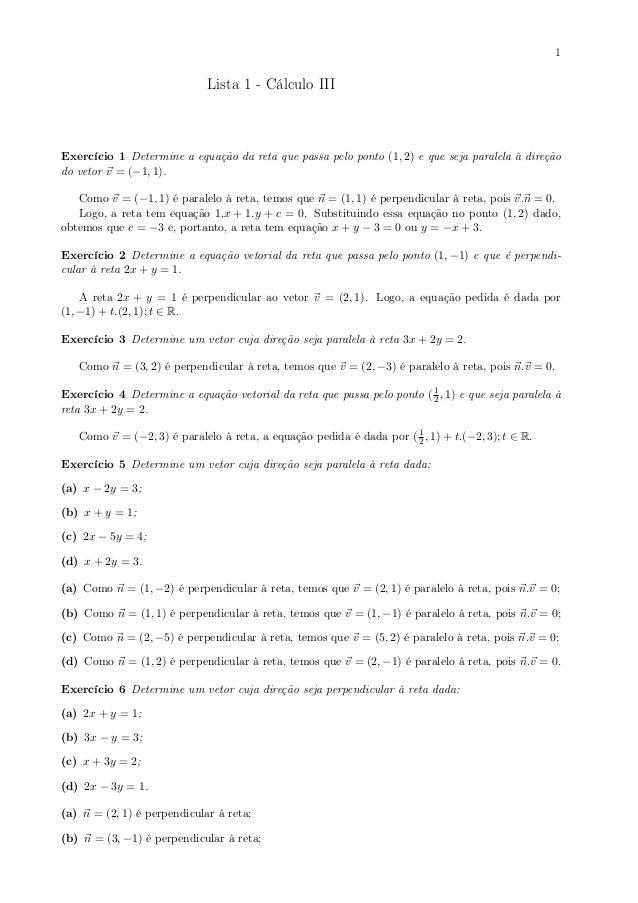 1 Lista 1 - Cálculo III Exercício 1 Determine a equação da reta que passa pelo ponto (1, 2) e que seja paralela à direção ...