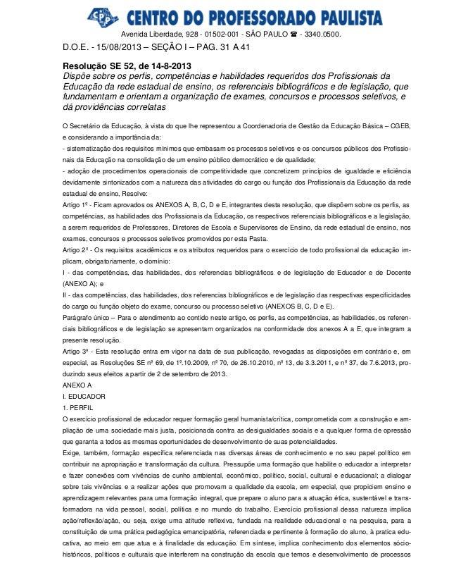 Avenida Liberdade, 928 - 01502-001 - SÃO PAULO  - 3340.0500. D.O.E. - 15/08/2013 – SEÇÃO I – PAG. 31 A 41 Resolução SE 52...