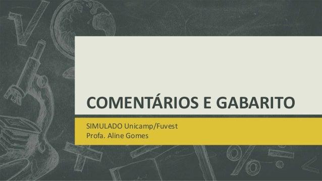 COMENTÁRIOS E GABARITO SIMULADO Unicamp/Fuvest Profa. Aline Gomes
