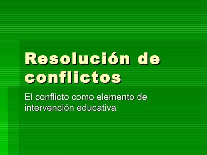 Resolución de conflictos El conflicto como elemento de intervención educativa
