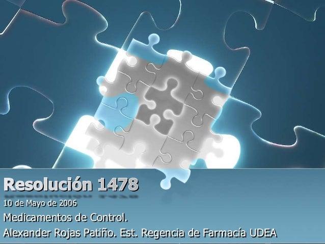 10 de Mayo de 2006 Medicamentos de Control. Alexander Rojas Patiño. Est. Regencia de Farmacía UDEA