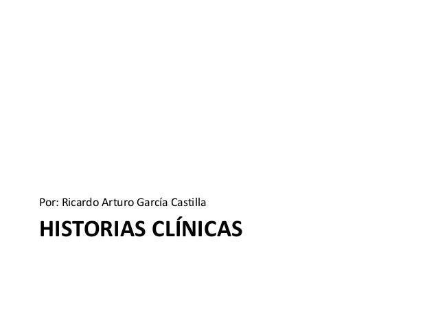 Por: Ricardo Arturo García CastillaHISTORIAS CLÍNICAS