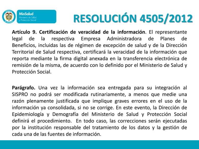 RESOLUCIÓN 4505/2012Artículo 9. Certificación de veracidad de la información. El representantelegal de la respectiva Empre...