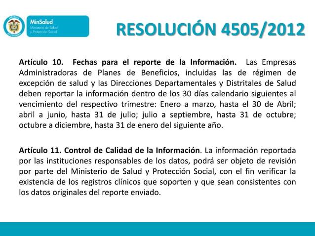 RESOLUCIÓN 4505/2012Artículo 10. Fechas para el reporte de la Información. Las EmpresasAdministradoras de Planes de Benefi...