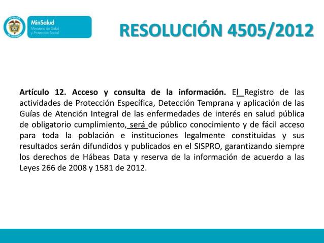 RESOLUCIÓN 4505/2012Artículo 12. Acceso y consulta de la información. El Registro de lasactividades de Protección Específi...