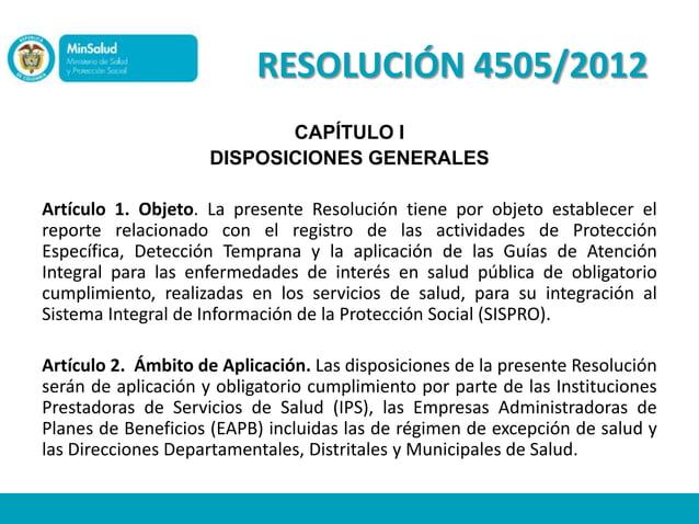 RESOLUCIÓN 4505/2012                            CAPÍTULO I                     DISPOSICIONES GENERALESArtículo 1. Objeto. ...