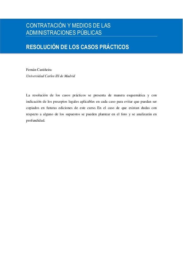CONTRATACIÓN Y MEDIOS DE LASADMINISTRACIONES PÚBLICASRESOLUCIÓN DE LOS CASOS PRÁCTICOSFernán CastiñeiraUniversidad Carlos ...