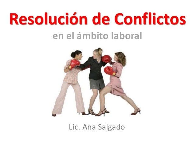 Resolución de Conflictos  en el ámbito laboral  Lic. Ana Salgado