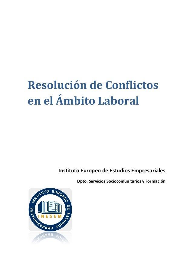 Resolución de Conflictosen el Ámbito LaboralInstituto Europeo de Estudios EmpresarialesDpto. Servicios Sociocomunitarios y...