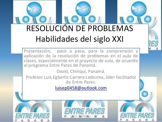 RESOLUCIÓN DE PROBLEMAS Habilidades del siglo XXI Presentación, paso a paso, para la comprensión y aplicación de la resolu...