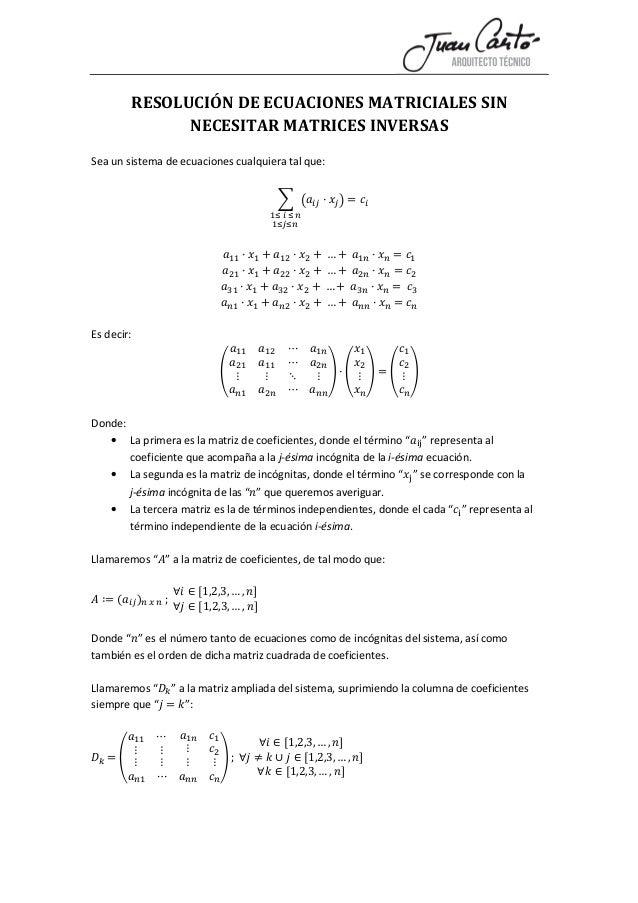RESOLUCIÓN DE ECUACIONES MATRICIALES SIN NECESITAR MATRICES INVERSAS Sea un sistema de ecuaciones cualquiera tal que:   ...