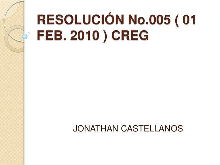 RESOLUCIÓN No.005 ( 01FEB. 2010 ) CREG    JONATHAN CASTELLANOS
