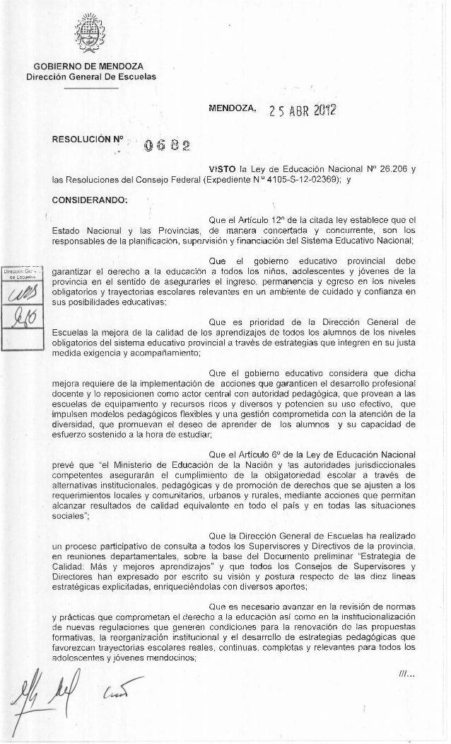 GOBIERNO DE MENDOZA DirecciOn General De Escuelas  MENDOZA,  RESOLUCION N°  2 5 ABR 2012  0682  VISTO Ia Ley de EducaciOn ...