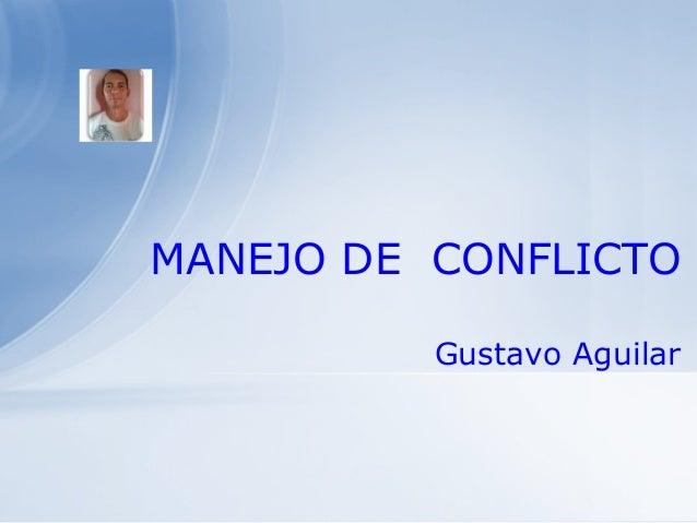 MANEJO DE CONFLICTO Gustavo Aguilar
