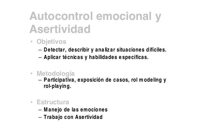 Autocontrol emocional y Asertividad • Objetivos – D etectar, describir y ana lizar situaciones difíciles. – Aplicar técni...
