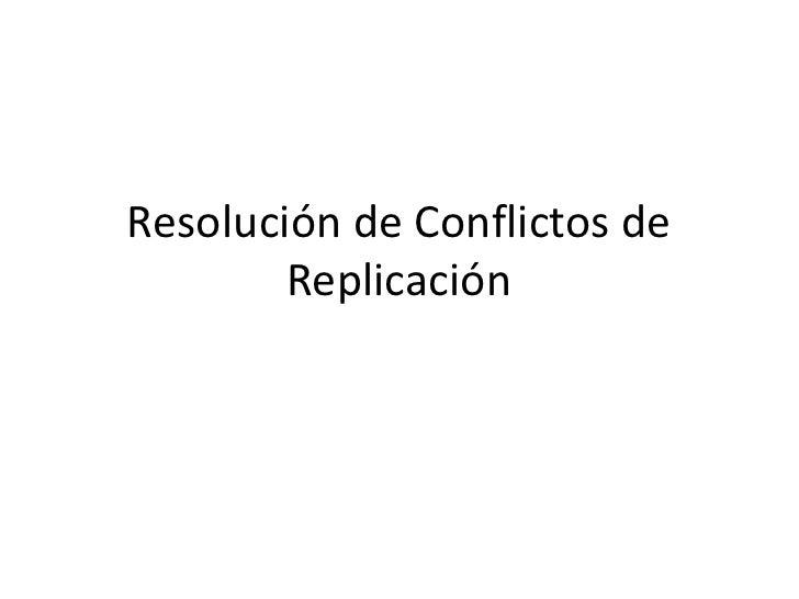 Resolución de Conflictos de Replicación<br />