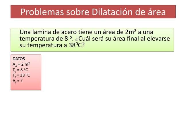 Problemas sobre Dilatación de área   Una lamina de acero tiene un área de 2m2 a una   temperatura de 8 o. ¿Cuál será su ár...