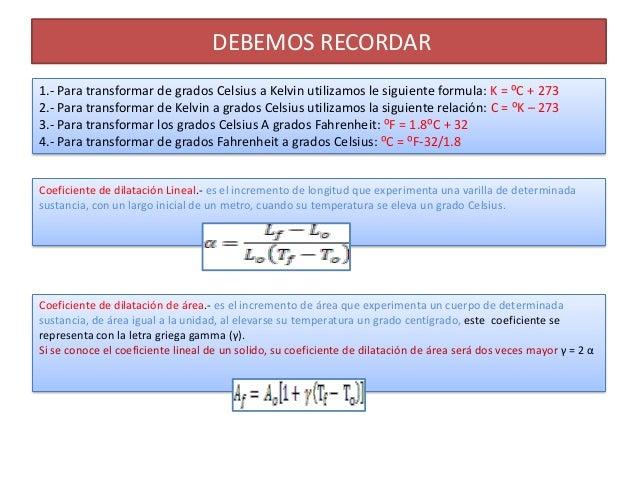 DEBEMOS RECORDAR1.- Para transformar de grados Celsius a Kelvin utilizamos le siguiente formula: K = ⁰C + 2732.- Para tran...