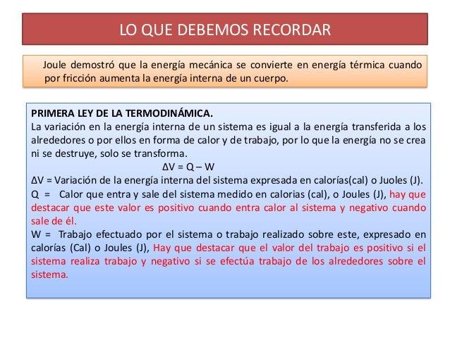LO QUE DEBEMOS RECORDAR  Joule demostró que la energía mecánica se convierte en energía térmica cuando  por fricción aumen...