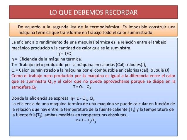 LO QUE DEBEMOS RECORDAR   De acuerdo a la segunda ley de la termodinámica. Es imposible construir una   máquina térmica qu...