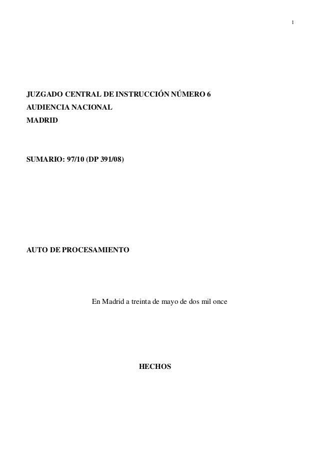 1 JUZGADO CENTRAL DE INSTRUCCIÓN NÚMERO 6 AUDIENCIA NACIONAL MADRID SUMARIO: 97/10 (DP 391/08) AUTO DE PROCESAMIENTO En Ma...