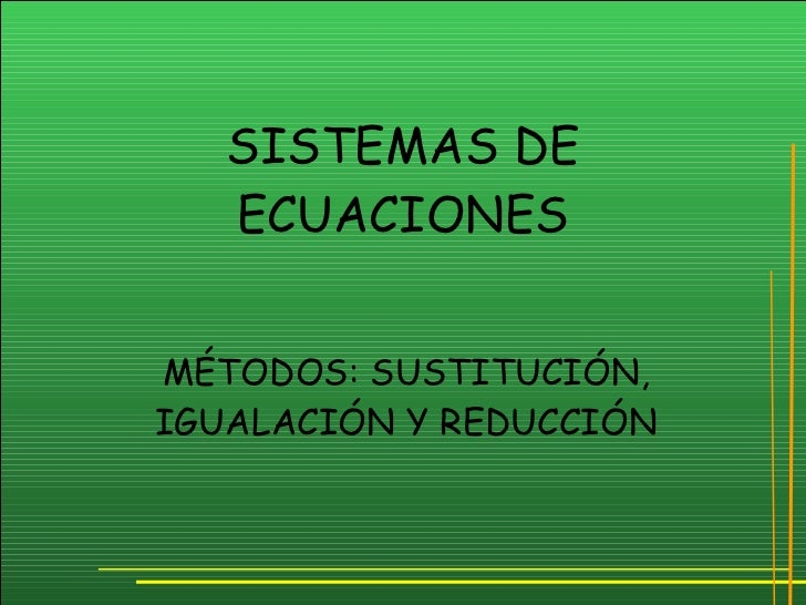SISTEMAS DE ECUACIONES MÉTODOS: SUSTITUCIÓN, IGUALACIÓN Y REDUCCIÓN