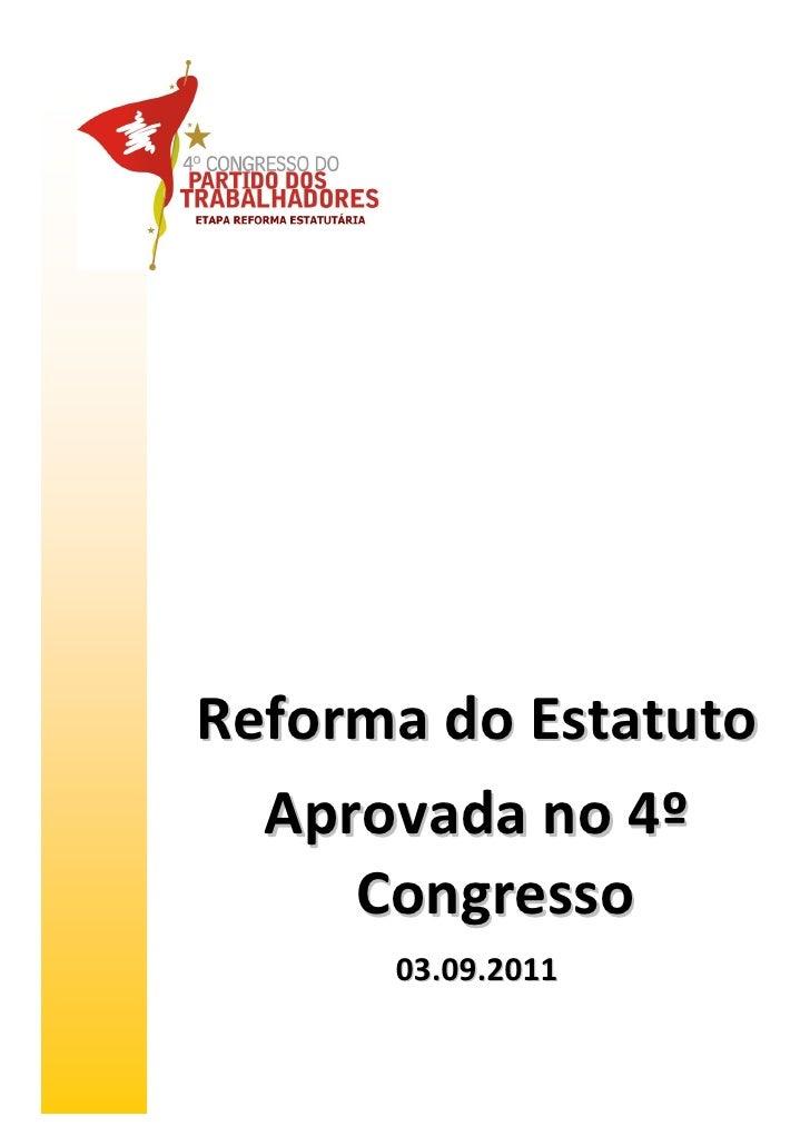 Reforma do Estatuto  Aprovada no 4º     Congresso      03.09.2011