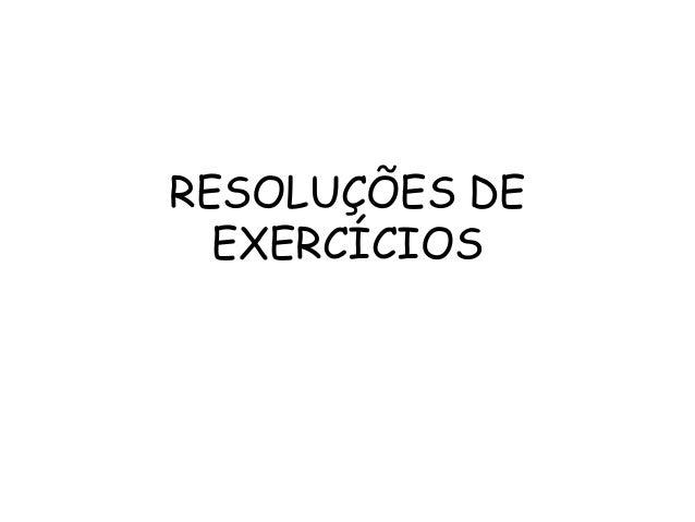 RESOLUÇÕES DE EXERCÍCIOS