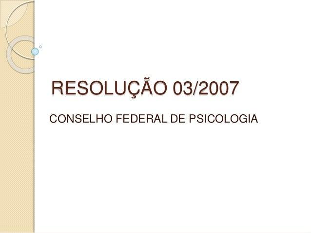 RESOLUÇÃO 03/2007 CONSELHO FEDERAL DE PSICOLOGIA