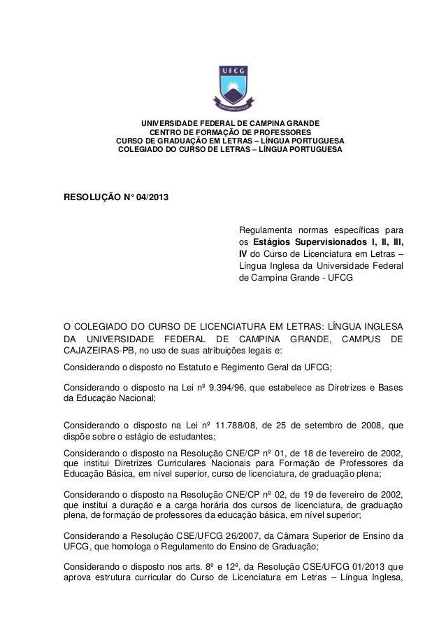 RESOLUÇÃO N° 04/2013 Regulamenta normas específicas para os Estágios Supervisionados I, II, III, IV do Curso de Licenciatu...